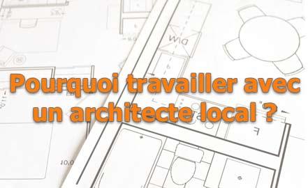 Pourquoi travailler avec un architecte local ?