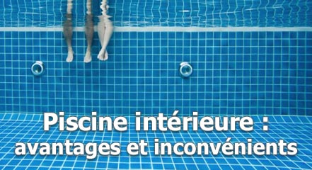 piscine intérieure : avanatges et inconvénients