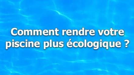 Comment rendre votre piscine plus écologique ?