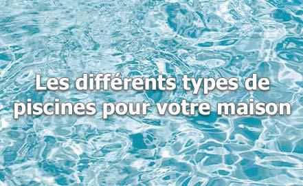 Les différents types de piscines pour votre maison
